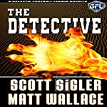 The Detective: The Galactic Football League Novellas | Matt Wallace,Scott Sigler