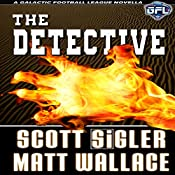 The Detective: The Galactic Football League Novellas | Matt Wallace, Scott Sigler