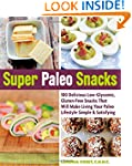 Super Paleo Snacks: 100 Delicious Low...