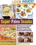 Super Paleo Snacks: 100 Delicious Low...