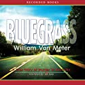 Bluegrass: A True Story of Murder in Kentucky Audiobook by William Van Meter Narrated by Ed Sala