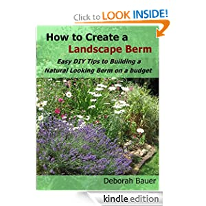How to Create a Landscape Berm - Easy D.I.Y. Tips to Building a Natural Looking Berm on a Budget