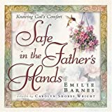Safe in the Father's Hands: The Comfort and Hope of Faithful Promises (0736904352) by Barnes, Emilie