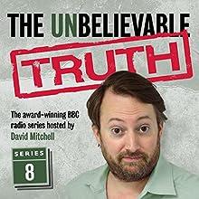 The Unbelievable Truth, Series 8 Radio/TV Program by Jon Naismith, Graeme Garden Narrated by David Mitchell