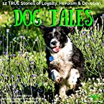 Dog Tales: 12 True Dog Stories of Loyalty, Heroism and Devotion: Book 5 | John Hodges