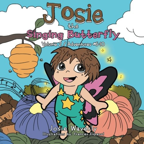 Josie the Singing Butterfly: Volume 2 / Adventures #6-10