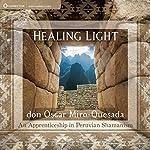 Healing Light: An Apprenticeship in Peruvian Shamanism | don Oscar Miro-Quesada