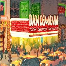 Dance Mania Con Isidro Infante - 癮 - 时光忽快忽慢,我们边笑边哭!