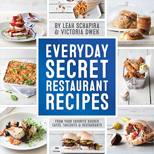 Everyday Secret Restaurant Recipes: From Your Favorite Kosher Cafes, Takeouts & Restaurants by Leah Schapira, Victoria Dwek