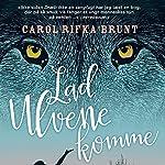 Lad ulvene komme | Carol Rifka Brunt