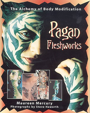 Pagan Fleshworks: The Alchemy of Body Modification, Maureen Mercury