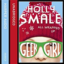 All Wrapped Up: Geek Girl Special, Book 1 (       UNABRIDGED) by Holly Smale Narrated by Katy Sobey