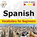 Spanish Vocabulary for Beginners - Listen and Learn to Speak: Start talking / 1000 basic words and phrases in practice / 1000 basic words and phrases at work Audiobook by Dorota Guzik Narrated by Cristina Jimenez, Ivan Contabrana,  Maybe Theatre Company