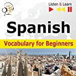 Spanish Vocabulary for Beginners - Listen and Learn to Speak: Start talking / 1000 basic words and phrases in practice / 1000 basic words and phrases at work | Dorota Guzik