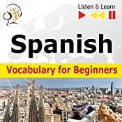 Spanish - Vocabulary for Beginners: Start talking / 1000 basic words and phrases in practice / 1000 basic words and phrases at work (Listen & Learn) | Dorota Guzik