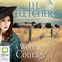 A Woman of Courage Audiobook by J. H. Fletcher Narrated by Jennifer Vuletic