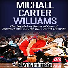 Michael Carter-Williams: The Inspiring Story of a Young, Elite Point Guard (       UNABRIDGED) by Clayton Geoffreys Narrated by Jonathan Andrew Young