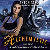 Alchemystic: A Spellmason Chronicle, Book 1 | Anton Strout