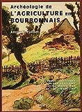 echange, troc Antoine Paillet - Archéologie de l'agriculture en Bourbonnais: Paysages, outillages et travaux agricoles de la fin du Moyen Age à l'époque ind