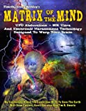 Matrix Of The Mind: UFO Abductions - MK Ultra - And Electronic Harassment Technology Designed To Warp Your Brain