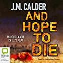 And Hope to Die Audiobook by J.M. Calder Narrated by Humphrey Bower