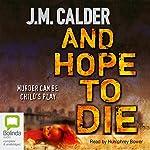 And Hope to Die | J.M. Calder