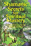 Shamanic Secrets for Spiritual Mastery (Perfect Paperback)