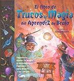 El Libro de Trucos de Magia del Aprendiz de Brujo: Ingeniosos Trucos de Magia y Sorprendentes Ilusiones Para Divertir A Tus Amigos (Spanish Edition)