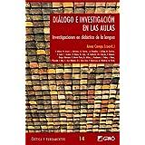 Diálogo e investigación en las aulas: Investigaciones en didáctica de la lengua (CRITICA Y FUNDAMENTOS)