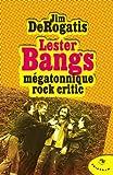 echange, troc Jim DeRogatis - Lester Bangs mégatonnique rock critic