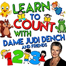 Learn to Count with Dame Judi Dench and Friends Audiobook by Tim Firth Narrated by Judi Dench