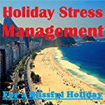 Holiday Stress Management - for a Blissful Holiday   Sunny Oye