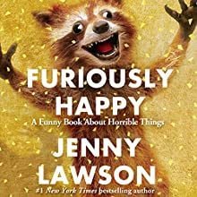 Furiously Happy: A Funny Book About Horrible Things Audiobook by Jenny Lawson Narrated by Jenny Lawson