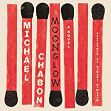 Moonglow: A Novel | Livre audio Auteur(s) : Michael Chabon Narrateur(s) : George Newbern