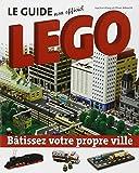 Le guide non officiel Légo : Bâtissez votre propre ville