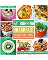 Fat Burning Breakfast: 50 Delicious & Easy To Make Fat Melting Breakfast Recipes (English Edition)