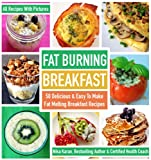 Fat Burning Breakfast: 50 Delicious & Easy To Make Fat Melting Breakfast Recipes