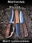 Nothing But Knives (some leather too)...