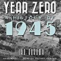 Year Zero: A History of 1945 Audiobook by Ian Buruma Narrated by Gildart Jackson