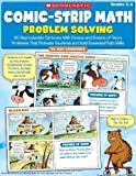 Comic-Strip Math: Problem Solving: 80 Reproducible Cartoons With Dozens and Dozens of Story Problems That Motivate Students and Build Essential Math Skills (0545195713) by Greenberg, Dan