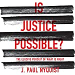 Is Justice Possible?: The Elusive Pursuit of What Is Right   J. Paul Nyquist