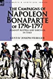 Gustav Joseph Fiebeger The Campaigns of Napoleon Bonaparte of 1796-1797 Against Austria and Sardinia in Italy