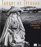 echange, troc Collectif - Tanger et Tétouan : Les Débuts de la photographie, 1870-1900