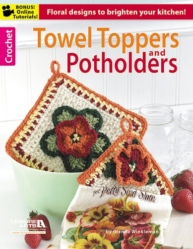 Towel Toppers and Potholders: Floral designs to brighten your kitchen!