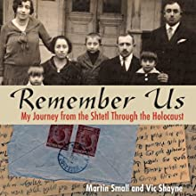 Remember Us: My Journey from the Shtetl Through the Holocaust Audiobook by Martin Small, Vic Shayne Narrated by Peter Altschuler