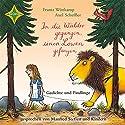 In die Wälder gegangen, einen Löwen gefangen: Gedichte und Findlinge Hörbuch von Frantz Wittkamp, Axel Scheffler Gesprochen von: Manfred Steffen