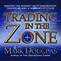 Trading in the Zone: Master the Market with Confidence, Discipline and a Winning Attitude Audiobook by Mark Douglas Narrated by Walter Dixon