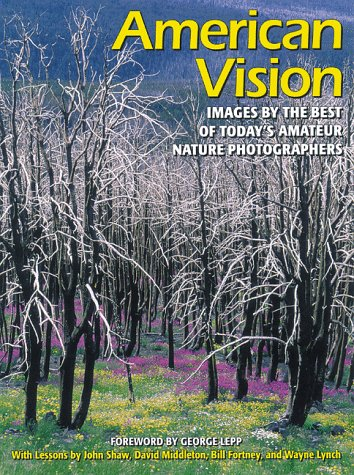American Vision: Images by the Best of Today's Amateur Nature Photographers, Fortney,Bill/Middleton,David/Fortney,Bill/Lynch,Wayne fr
