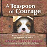 A Teaspoon of Courage: A Little Book of Encouragement for Whenever You Need It (0740754726) by Greive, Bradley Trevor