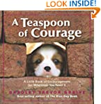 A Teaspoon of Courage: A Little Book...
